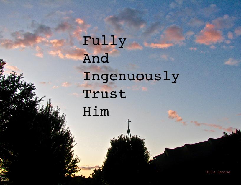 fullyandingenuouslytrusthim